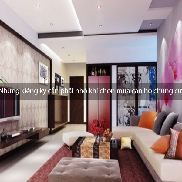 Những kiêng kỵ cần phải nhớ khi chọn mua căn hộ chung cư