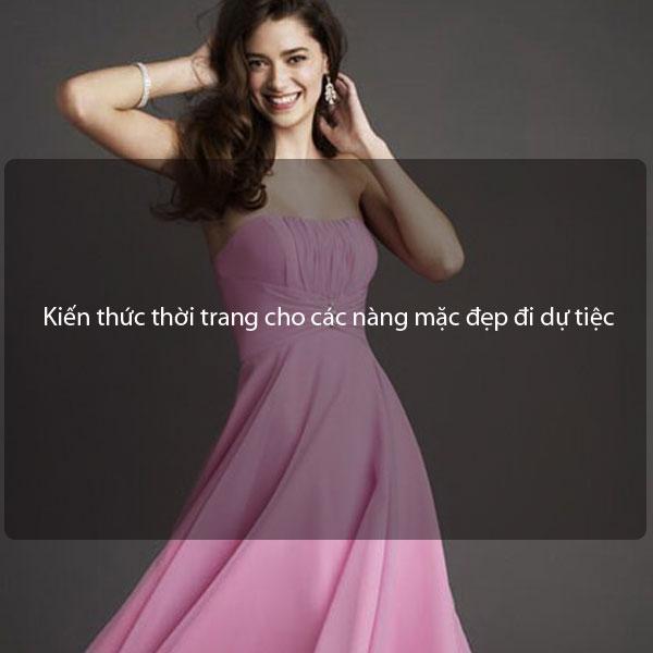 Kiến thức thời trang cho các nàng mặc đẹp đi dự tiệc
